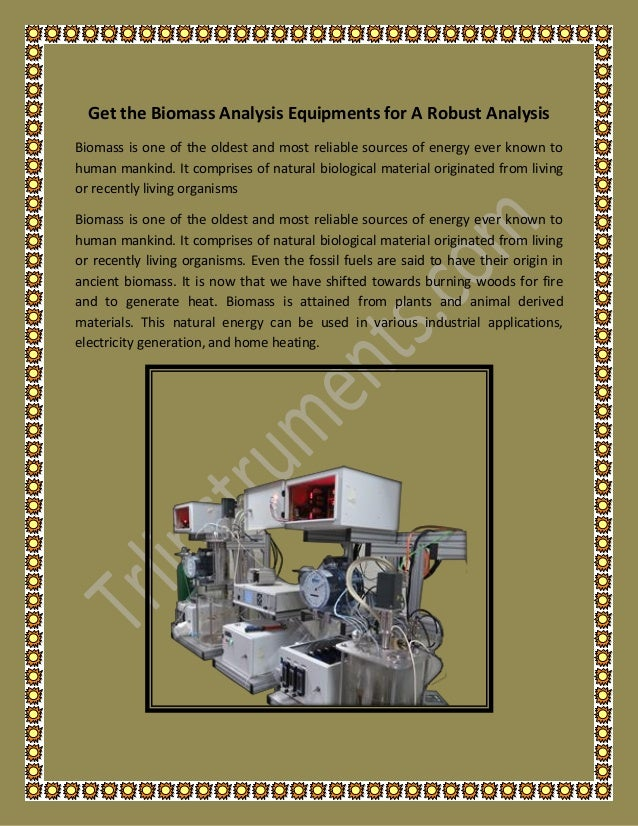 Get the Biomass Analysis Equipments for A Robust Analysis Biomass is one of the oldest and most reliable sources of energy...