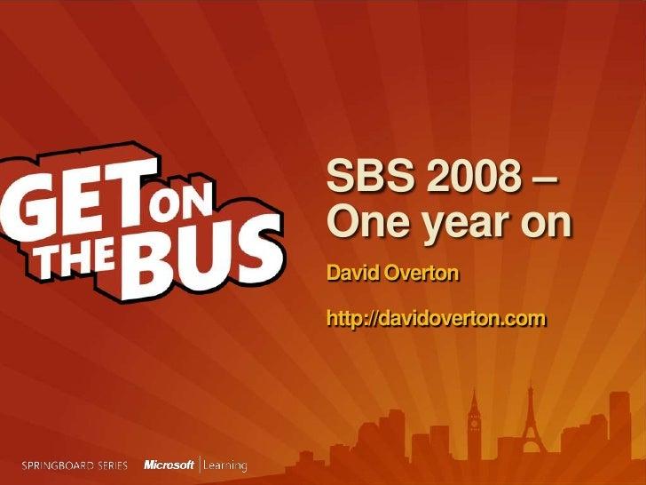 SBS 2008 – One year onDavid Overtonhttp://davidoverton.com<br />