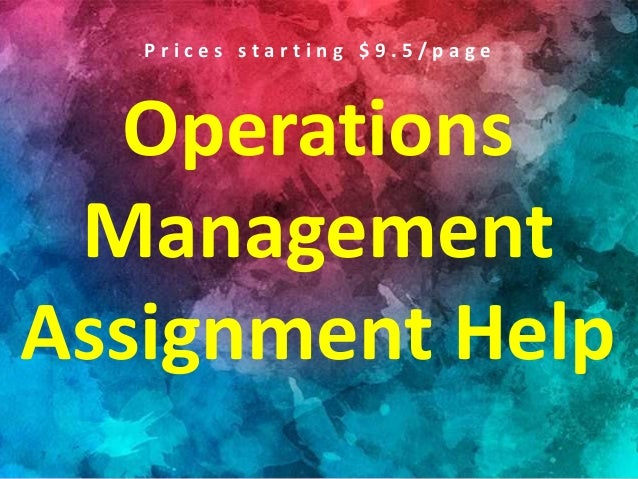 Operations Management Assignment Help P r i c e s s t a r t i n g $ 9 . 5 / p a g e