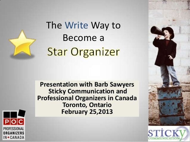 The Write Way to     Become a Presentation with Barb Sawyers    Sticky Communication andProfessional Organizers in Canada ...