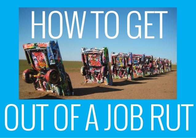 HOWTO GET OUT OF A JOB RUT