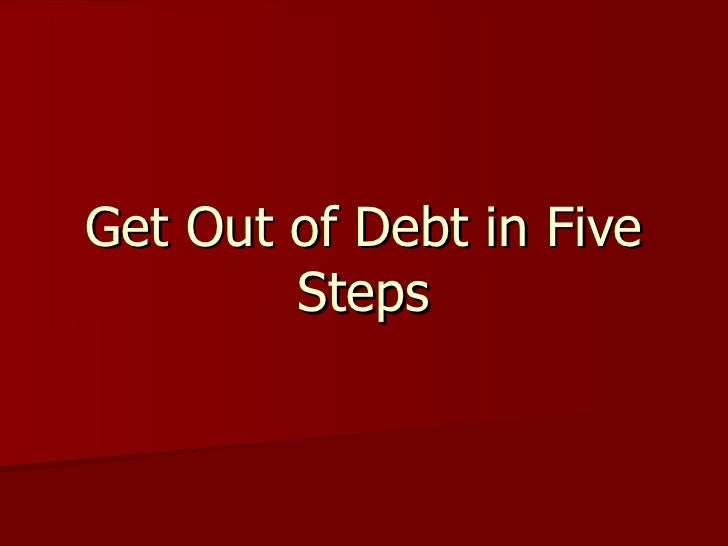 Get Out of Debt in Five        Steps