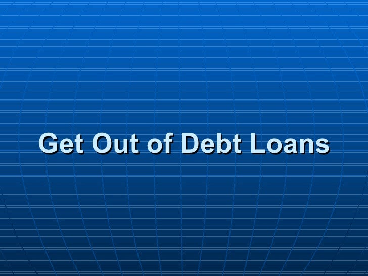 Get Out of Debt Loans