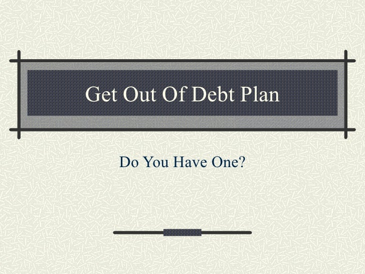 Get Out Of Debt Plan   Do You Have One?