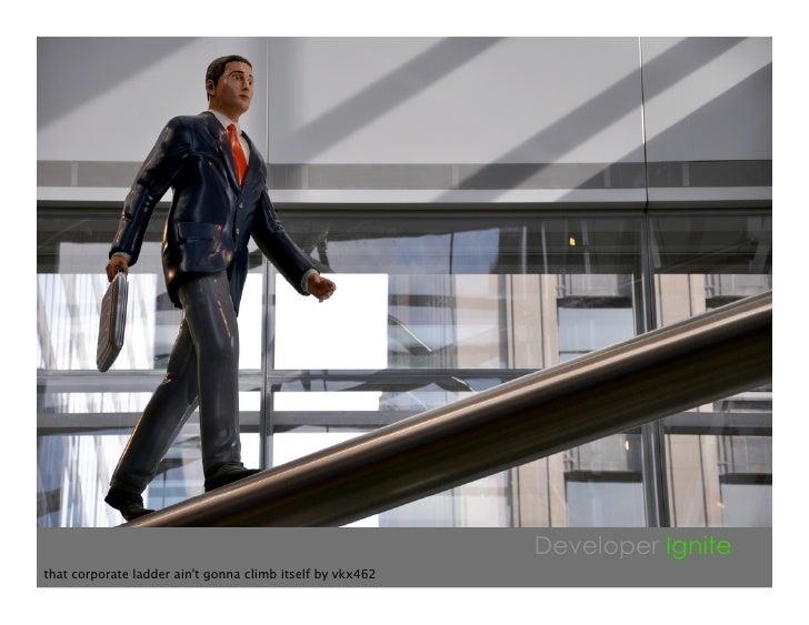 Developer Ignite that corporate ladder ain't gonna climb itself by vkx462
