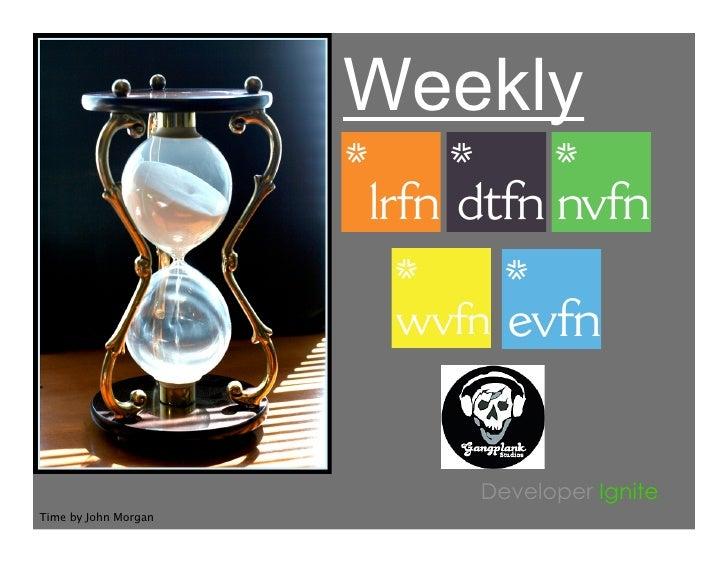 Weekly                              Developer Ignite Time by John Morgan