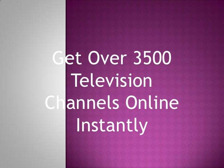 Get Over 3500   TelevisionChannels Online    Instantly