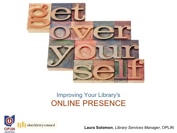 Improving Your LibrarysONLINE PRESENCE           Laura Solomon, Library Services Manager, OPLIN