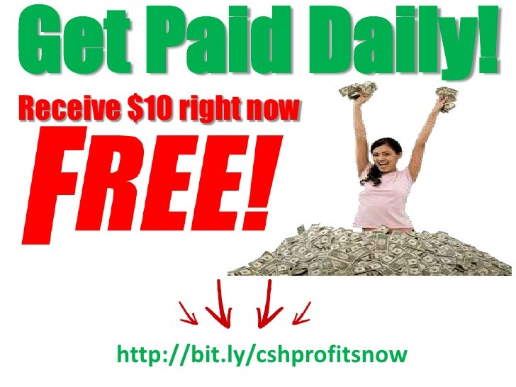 Get Paid Daily!Receive $10 right now       http://bit.ly/cshprofitsnow