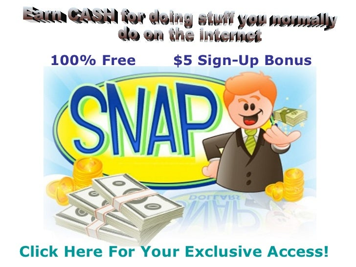 Click  Here   For   Your   Exclusive  Access! 100% Free $5 Sign-Up Bonus Earn CASH for doing stuff you normally do on the ...