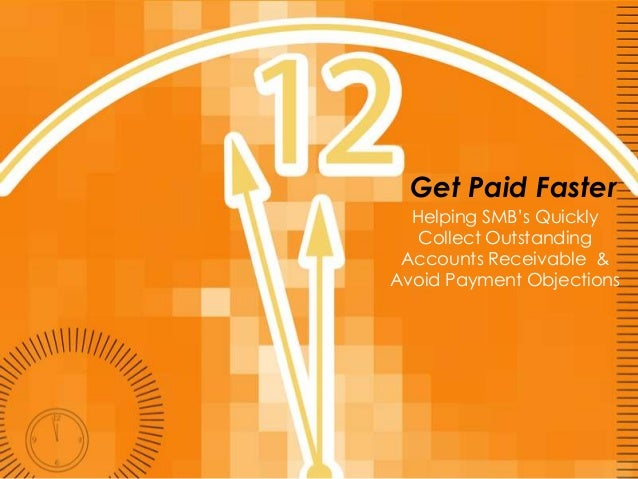 Get Paid Faster  Helping SMB's Quickly   Collect Outstanding Accounts Receivable &Avoid Payment Objections