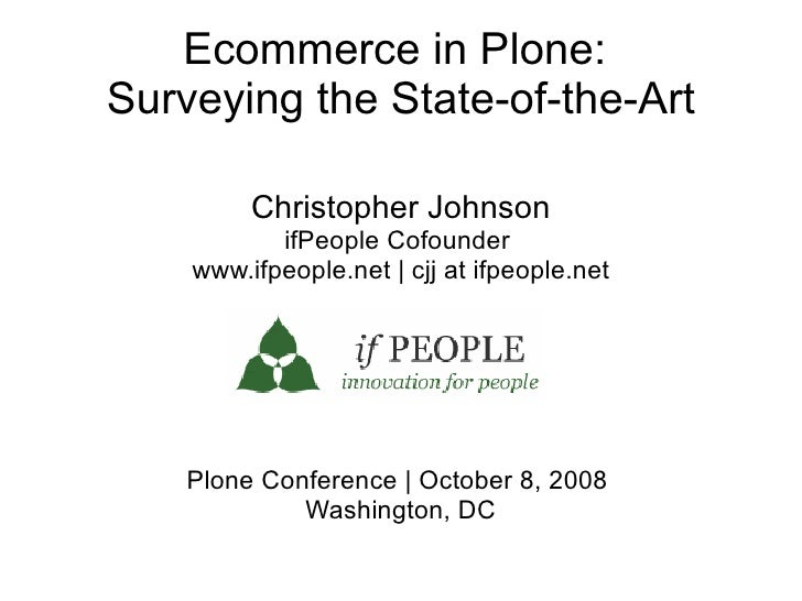 Ecommerce in Plone: Surveying the State-of-the-Art           Christopher Johnson            ifPeople Cofounder     www.ifp...