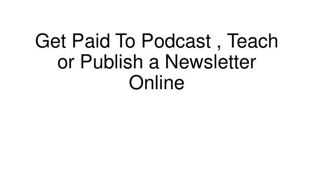 Get Paid To Podcast , Teach  or Publish a Newsletter           Online