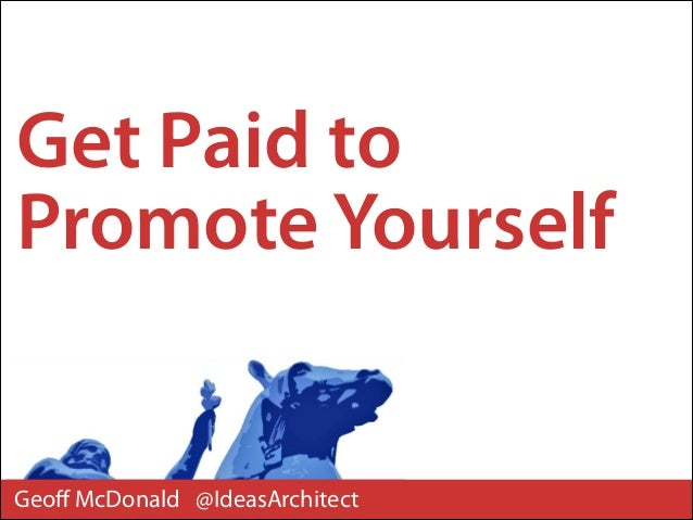 Get Paid to Promote Yourself  Geoff McDonald @IdeasArchitect