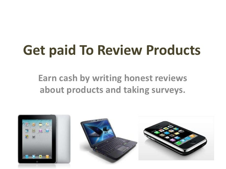 Get paid To Review Products<br />Earn cash by writing honest reviews about products and taking surveys.<br />