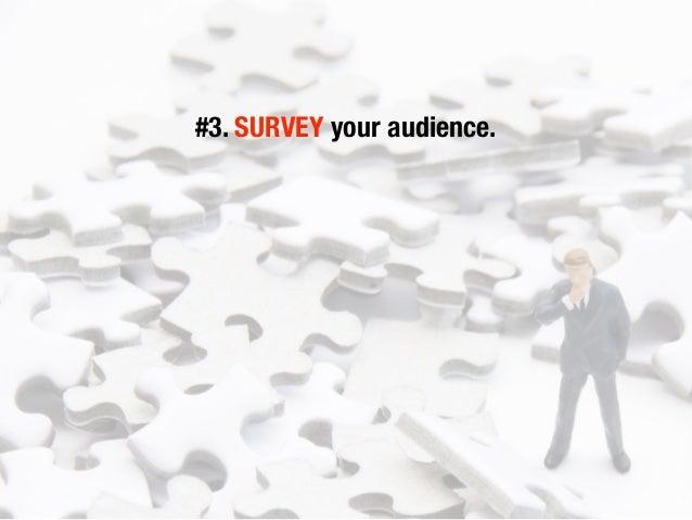 #3. SURVEY your audience.