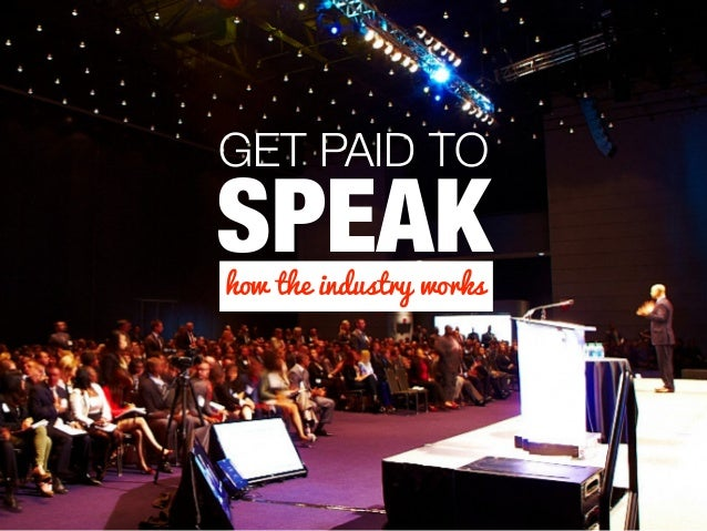 GET PAID TO SPEAKhow the industry works