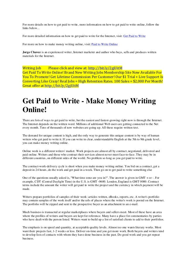 get paid to write Getting paid to write from home is as simple as 1,2,3 step 1 register, step 2 submit a writing sample, step 3 get paid to write start your writing career today.