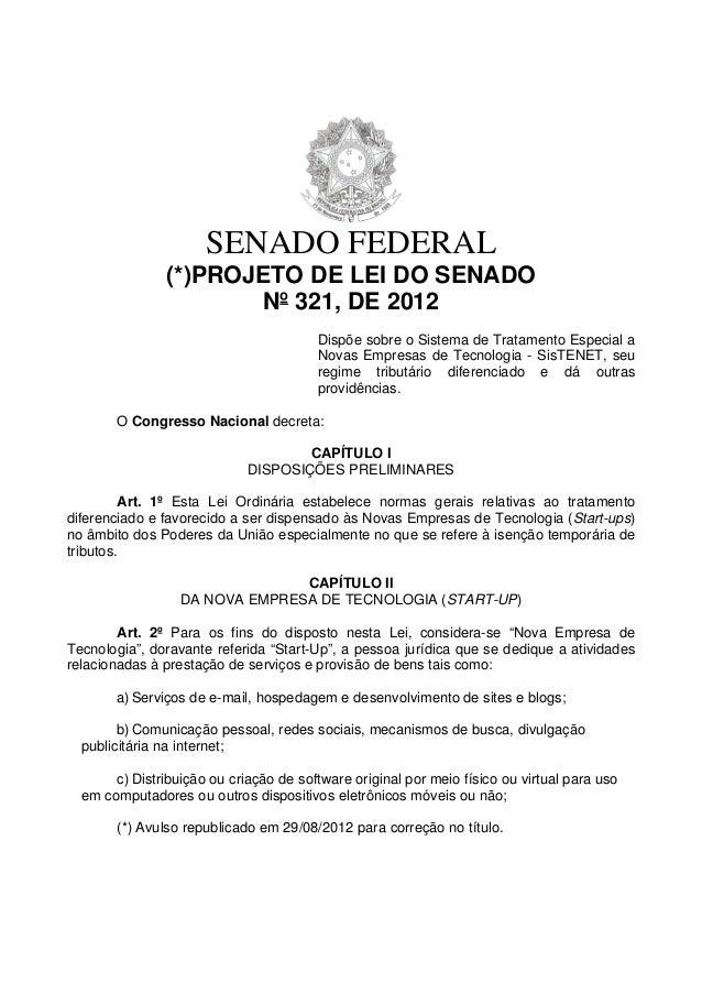 SENADO FEDERAL (*)PROJETO DE LEI DO SENADO Nº 321, DE 2012 Dispõe sobre o Sistema de Tratamento Especial a Novas Empresas ...