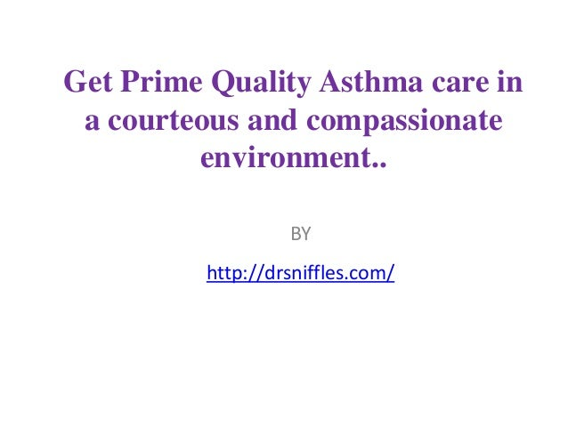 Get Prime Quality Asthma care in a courteous and compassionate environment.. BY http://drsniffles.com/