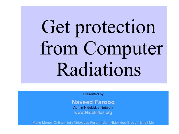 Get protection    from Computer      Radiations                              Presented by                       Naveed Far...