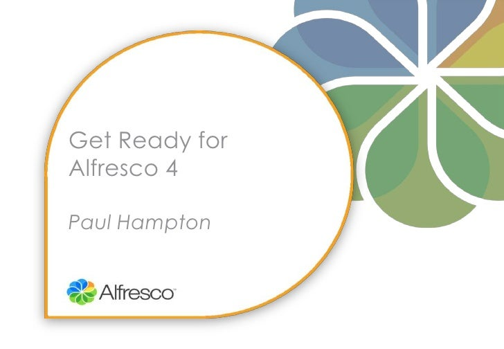 Get Ready forAlfresco 4Paul Hampton<br />