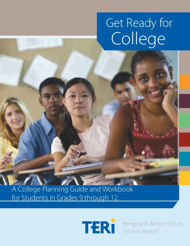 Get Ready for  College  A College Planning Guide and Workbook for Students in Grades 9 through 12.