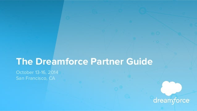 The Dreamforce Partner Guide  October 13-16, 2014  San Francisco, CA