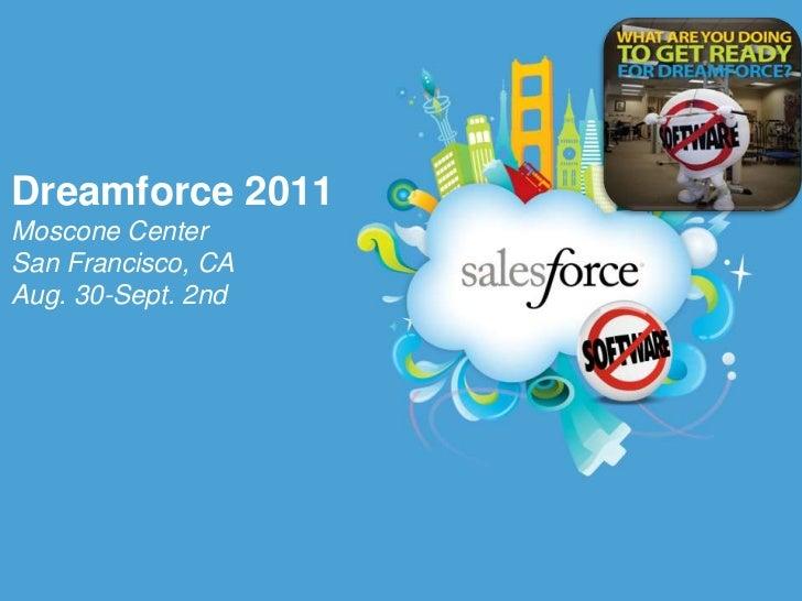 Dreamforce 2011Moscone CenterSan Francisco, CAAug. 30-Sept. 2nd<br />