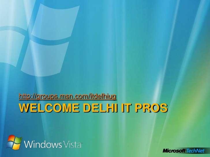 WELCOME DELHI IT PROS<br />http://groups.msn.com/itdelhiug<br />
