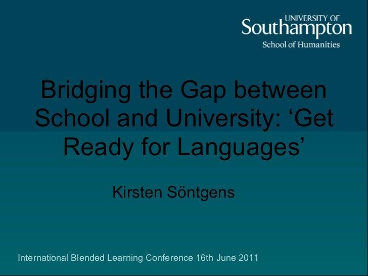 Bridging the Gap between   School and University: 'Get     Ready for Languages'                     Kirsten SöntgensIntern...