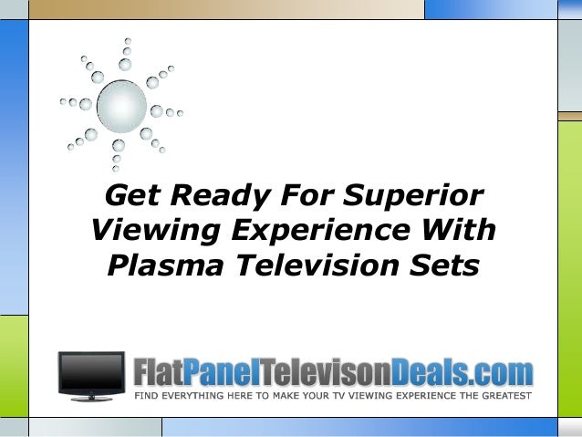 Get Ready For SuperiorViewing Experience WithPlasma Television Sets