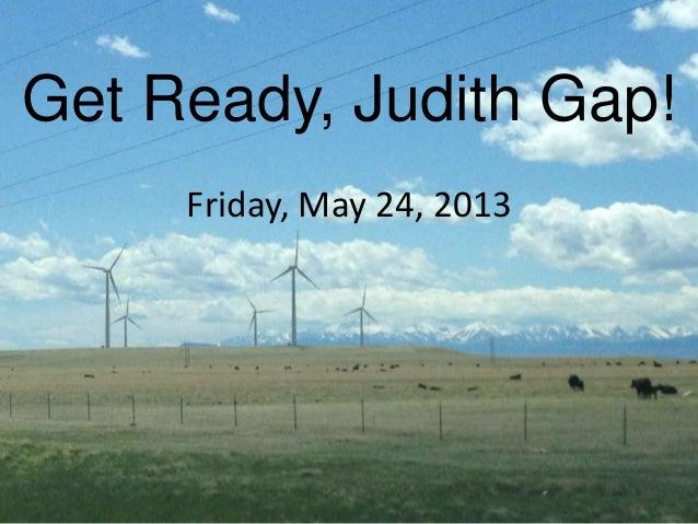Get Ready, Judith Gap!Friday, May 24, 2013
