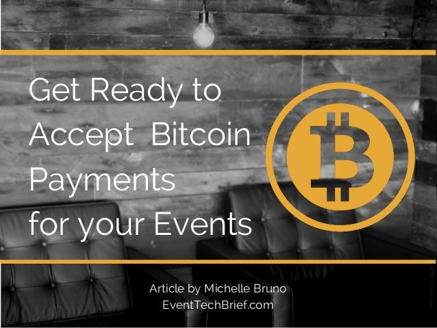 Get Ready to  Accept Bitcoin  Payments  for your Events  Article by Michelle Bruno  EventTechBrief.com