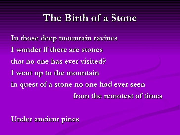 NoNot at allIf really till now no onehas ever seen this stoneit is onlyherefrom now onThis stonewas only bornthe moment I ...