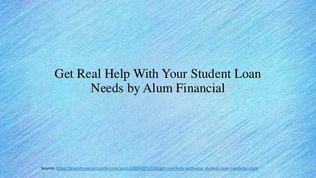 Get Real Help With Your Student Loan Needs by Alum Financial Source: https://alumfinancial.tumblr.com/post/188340752358/ge...
