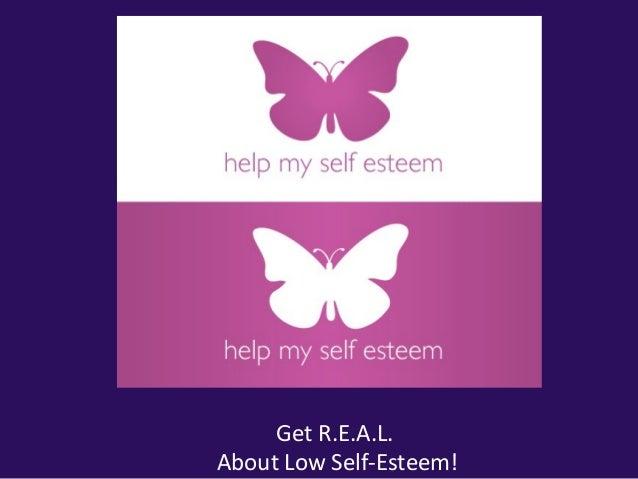 Get R.E.A.L.About Low Self-Esteem!