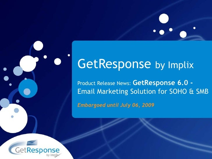 GetResponse by Implix<br />Product Release News: GetResponse 6.0 -  Email Marketing Solution for SOHO & SMB<br />Embargoed...