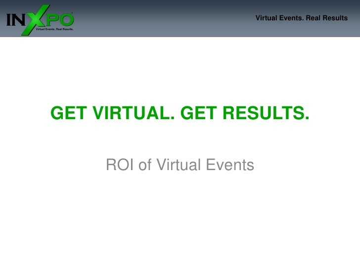 Virtual Events. Real Results     GET VIRTUAL. GET RESULTS.       ROI of Virtual Events