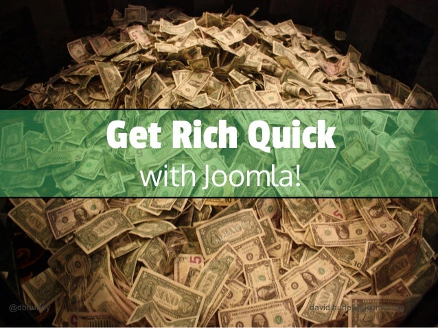 @dbhurley david.hurley@joomla.org Get Rich Quick with Joomla!