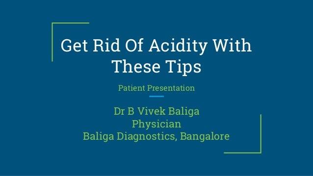 Get Rid Of Acidity With These Tips Patient Presentation Dr B Vivek Baliga Physician Baliga Diagnostics, Bangalore