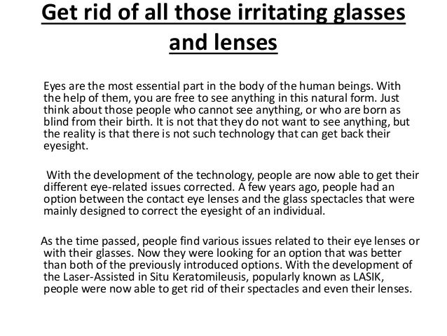 Get rid of all those irritating glasses  and lenses  Eyes are the most essential part in the body of the human beings. Wit...