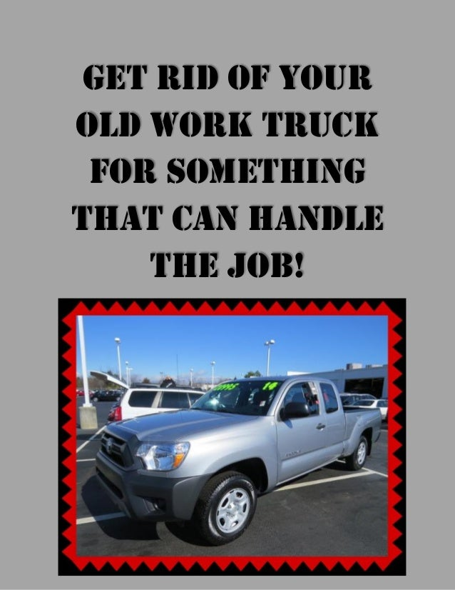 Get rid of your old work truck for something that can handle the job!