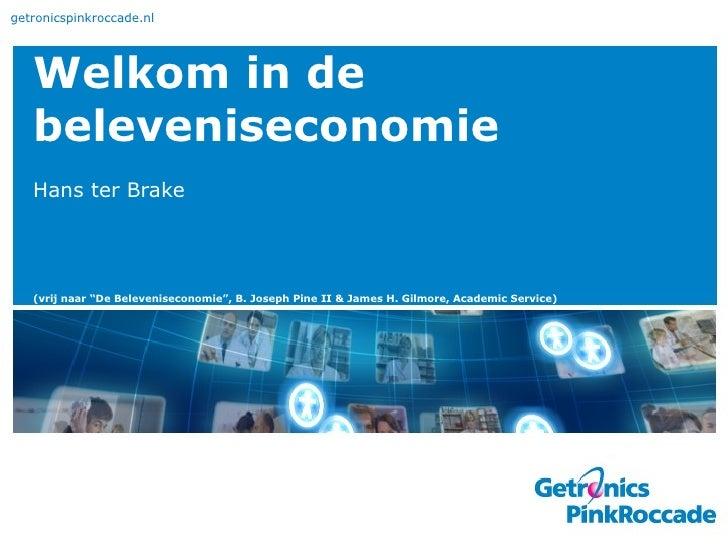 """getronicspinkroccade.nl        Welkom in de    beleveniseconomie    Hans ter Brake        (vrij naar """"De Beleveniseconomie..."""