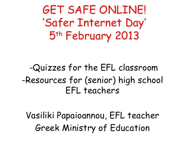 GET SAFE ONLINE!     'Safer Internet Day'       5th February 2013  -Quizzes for the EFL classroom-Resources for (senior) h...