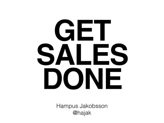 GET SALES DONE Hampus Jakobsson @hajak