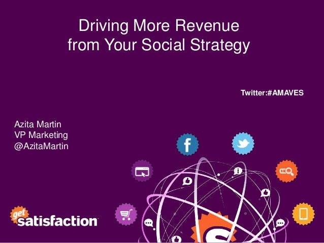 Driving More Revenue           from Your Social Strategy                                  Twitter:#AMAVESAzita MartinVP Ma...