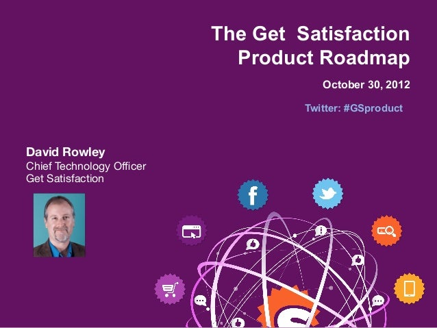 The Get Satisfaction                             Product Roadmap                                       October 30, 2012   ...