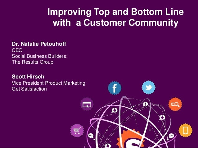 Improving Top and Bottom Line                 with a Customer CommunityDr. Natalie PetouhoffCEOSocial Business Builders:Th...