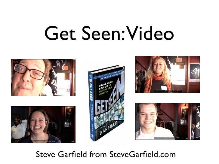 Get Seen:Video     Steve Garfield from SteveGarfield.com